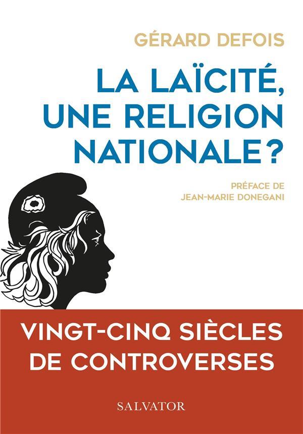LA LAICITE, UNE RELIGION NATIONALE? - VINGT-CINQ SIECLES DE CONTROVERSES