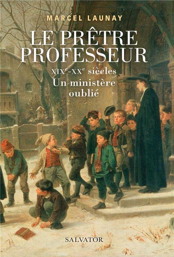 LE PRETRE PROFESSEUR  -  XIXE-XXE SIECLES  -  UN MINISTERE OUBLIE