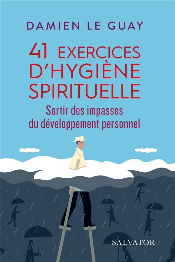41 EXERCICES D'HYGIENE SPIRITUELLE  -  SORTIR DES IMPASSES DU DEVELOPPEMENT PERSONNEL