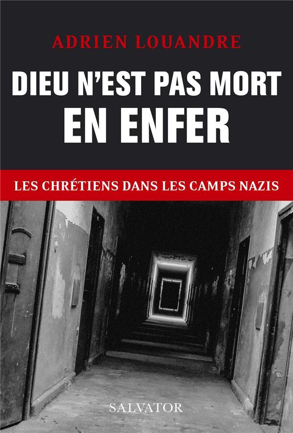 DIEU N'EST PAS MORT EN ENFER - LES CHRETIENS DANS LES CAMPS NAZIS