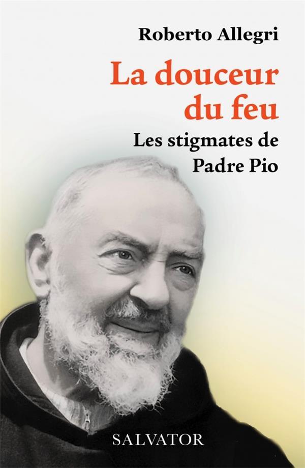 LA DOUCEUR DU FEU : LES STIGMATES DE PADRE PIO