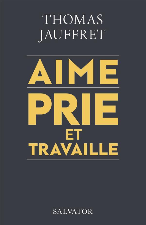 AIME, PRIE ET TRAVAILLE
