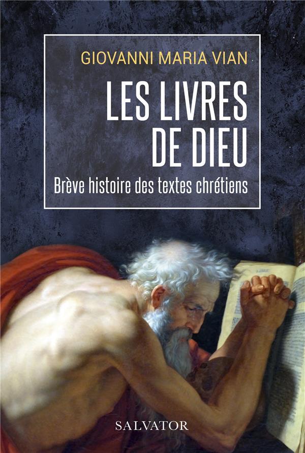 LES LIVRES DE DIEU - UNE BREVE HISTOIRE DES TEXTES CHRETIENS