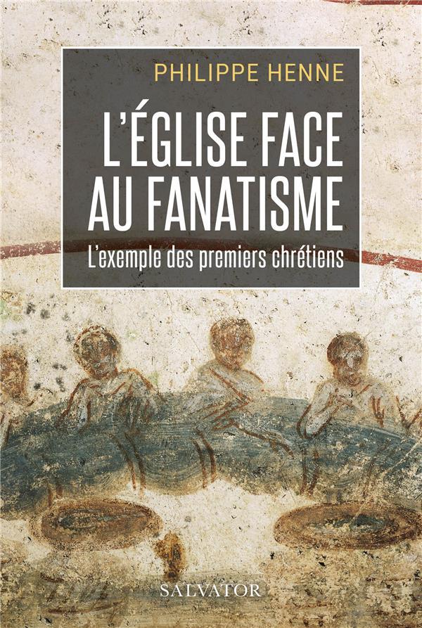L'EGLISE FACE AU FANATISME : L'EXEMPLE DES PREMIERS CHRETIENS