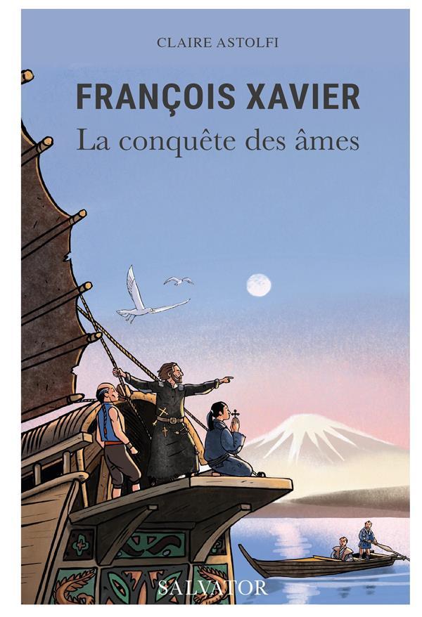 FRANCOIS XAVIER, L'INDOMPTABLE MISSIONNAIRE