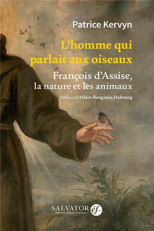 L-HOMME QUI PARLAIT AUX OISEAUX - FRANCOIS D-ASSISE, LA NATURE ET LES ANIMAUX