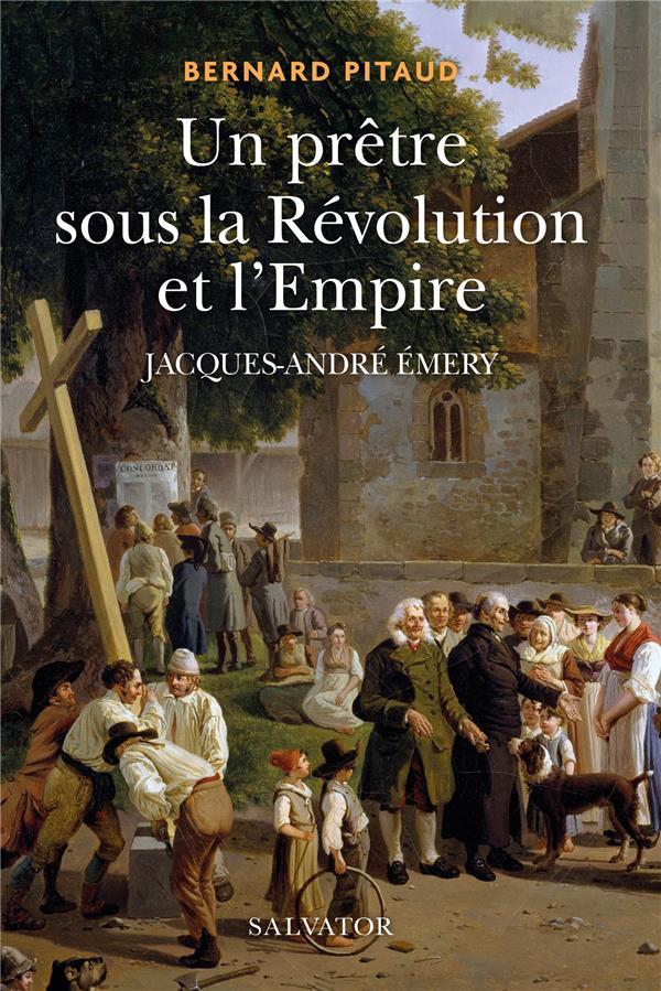 UN PRETRE DANS LA REVOLUTION FRANCAISE  -  JACQUES-ANDRE EMERY (1732-1811)