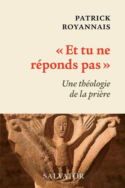 ET TU NE REPONDS PAS : UNE THEOLOGIE DE LA PRIERE