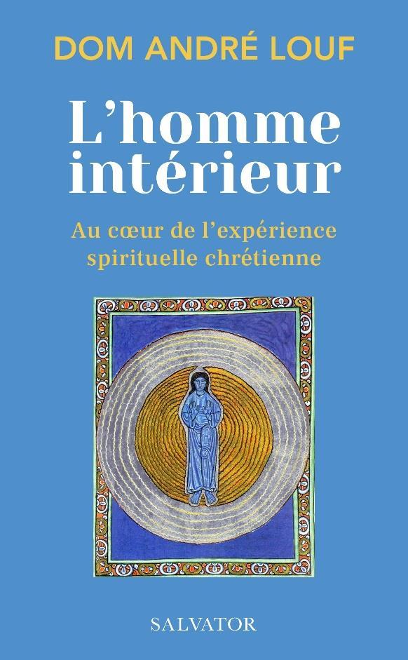 L'HOMME INTERIEUR - AU COEUR DE L'EXPERIENCE SPIRITUELLE CHRETIENNE
