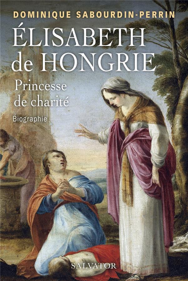 ELISABETH DE HONGRIE, PRINCESSE DE CHARITE : BIOGRAPHIE