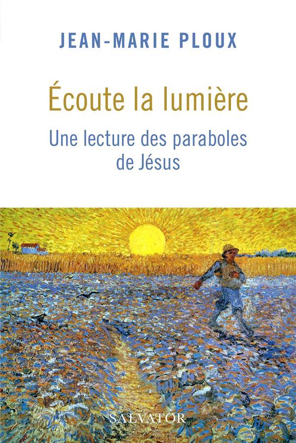 ECOUTE LA LUMIERE, UNE LECTURE DES PARABOLES DE JESUS