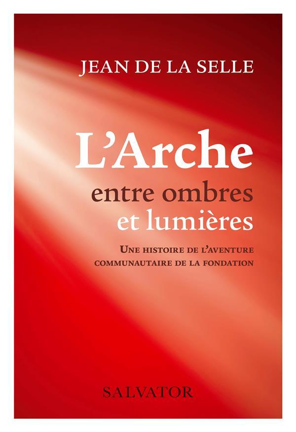 L-ARCHE ENTRE OMBRES ET LUMIERES - UNE HISTOIRE DE L AVENTURE COMMUNAUTAIRE DE LA FONDATION
