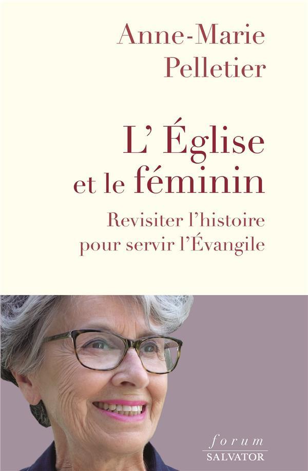 L-EGLISE ET LE FEMININ - REVISITER L-HISTOIRE POUR SERVIR L-EVANGILE