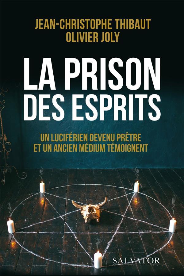 LA PRISON DES ESPRITS : UN LUCIFERIEN DEVENU PRETRE ET UN ANCIEN MEDIUM TEMOIGNENT