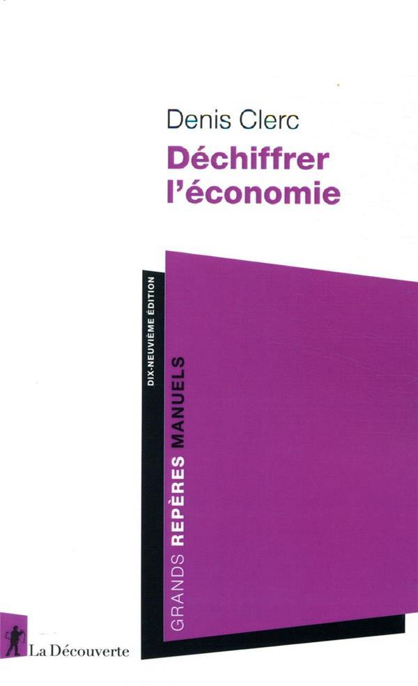 DECHIFFRER L'ECONOMIE (19E EDITION) CLERC, DENIS LA DECOUVERTE