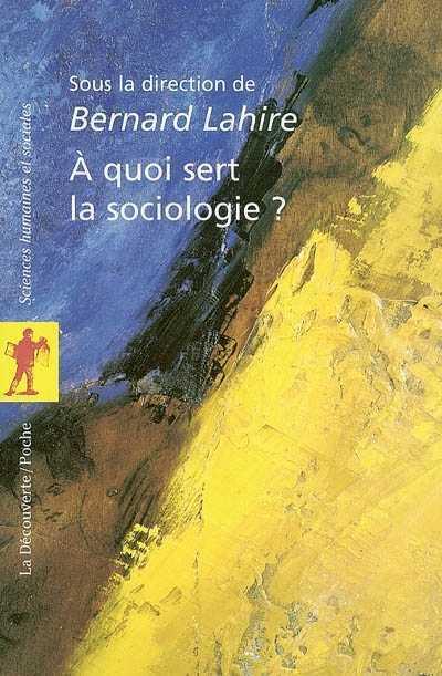 A QUOI SERT LA SOCIOLOGIE ? LAHIRE BERNARD LA DECOUVERTE