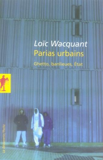 PARIAS URBAINS - GHETTO, BANLIEUES, ETAT
