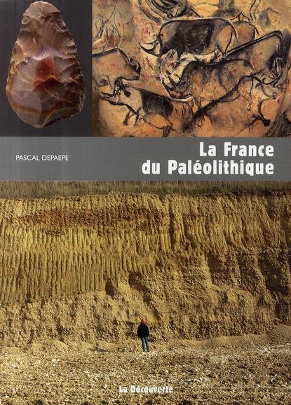 LA FRANCE DU PALEOLITHIQUE DEPAEPE PASCAL LA DECOUVERTE