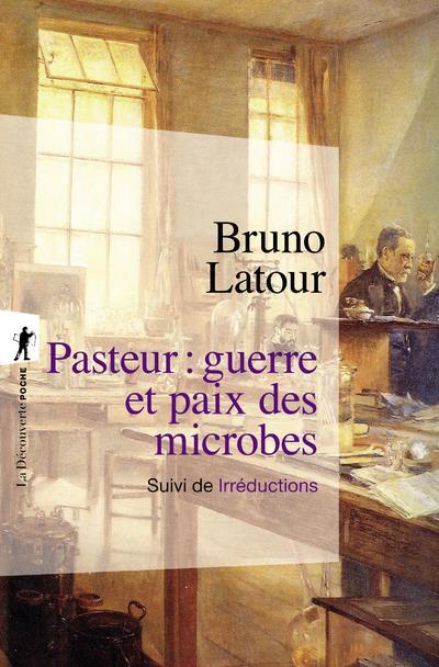 PASTEUR : GUERRE ET PAIX DES MICROBES  -  IRREDUCTIONS