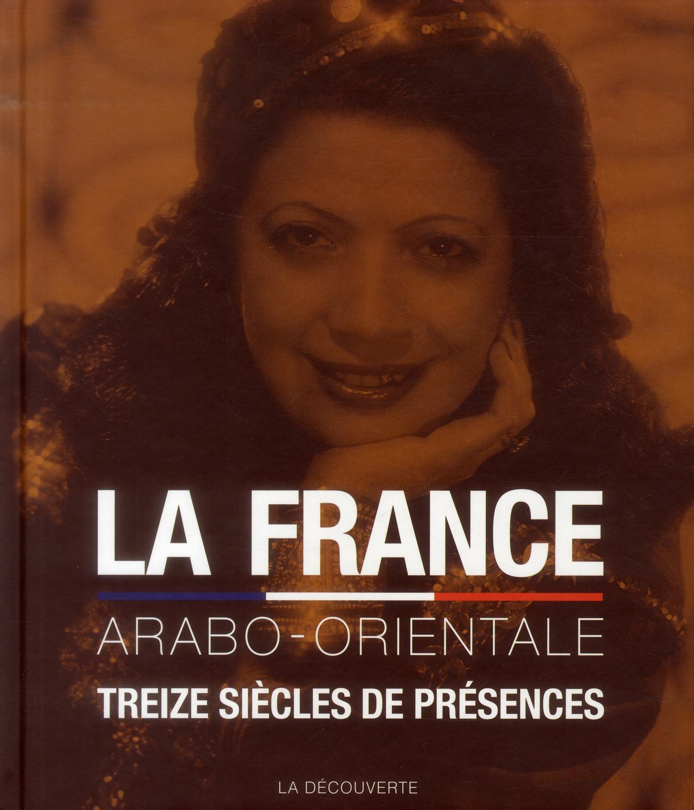 LA FRANCE ARABO-ORIENTALE  -  TREIZE SIECLES DE PRESENCE