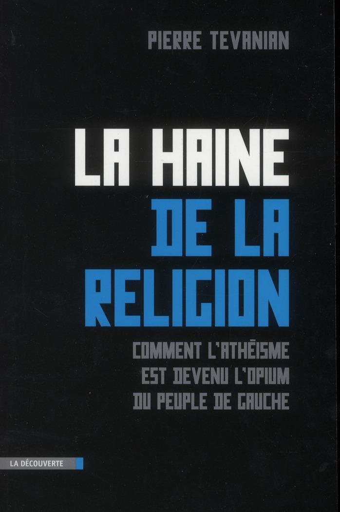 LA HAINE DE LA RELIGION  -  COMMENT L'ATHEISME EST DEVENU L'OPIUM DU PEUPLE DE GAUCHE