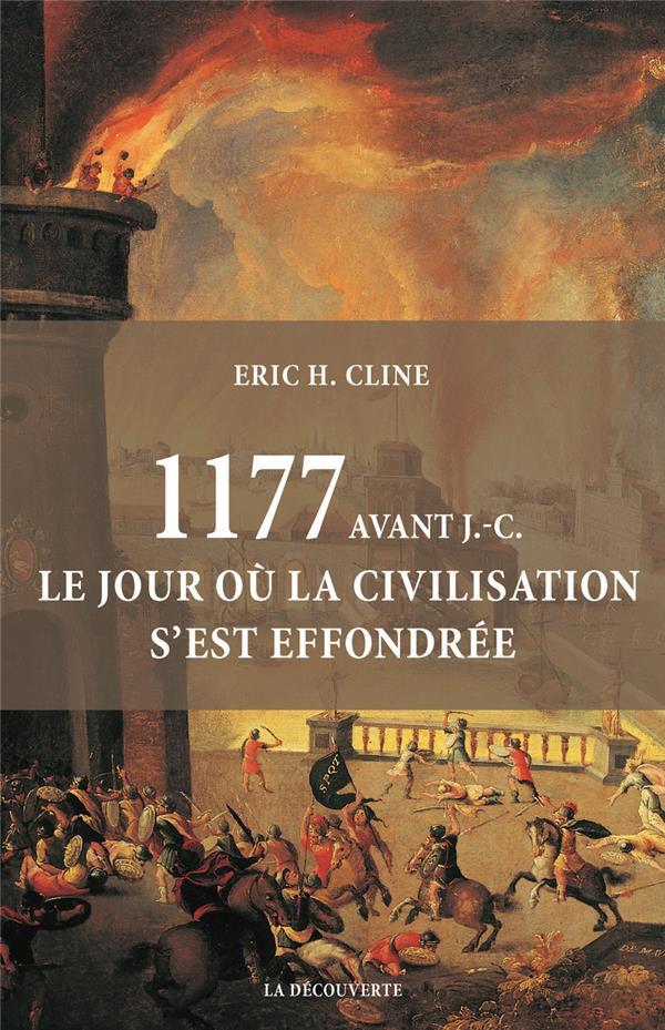 1177 AVANT J.-C.  -  LE JOUR OU LA CIVILISATION S'EST EFFONDREE CLINE ERIC H. La Découverte