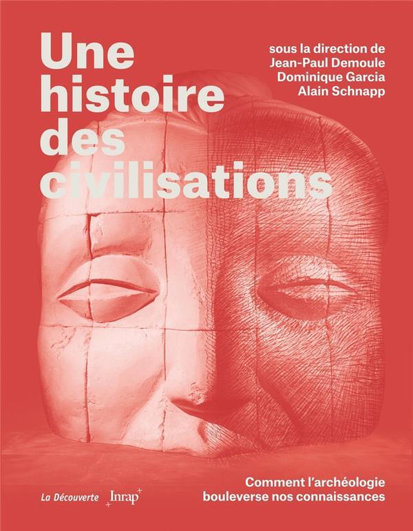 UNE HISTOIRE DES CIVILISATIONS  -  COMMENT L'ARCHEOLOGIE BOULEVERSE NOS CONNAISSANCES