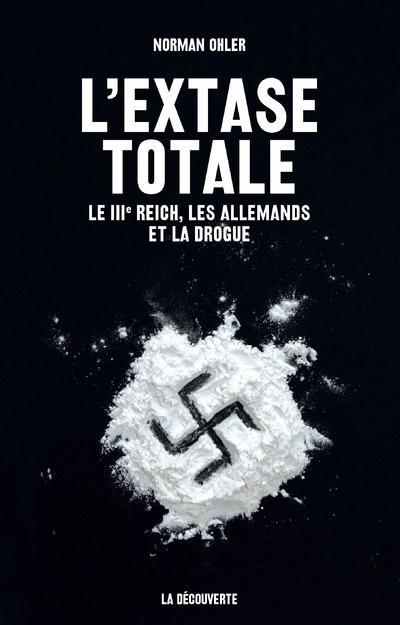 L'EXTASE TOTALE Ohler Norman La Découverte