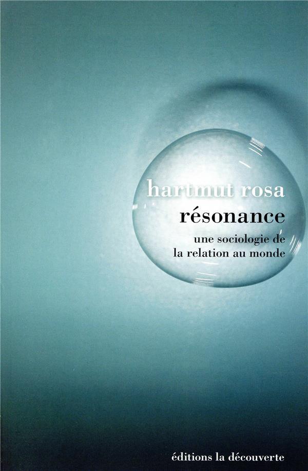 RESONANCE - UNE SOCIOLOGIE DE ROSA HARTMUT LA DECOUVERTE