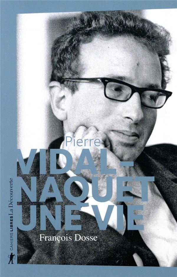 PIERRE VIDAL-NAQUET, UNE VIE DOSSE, FRANCOIS LA DECOUVERTE