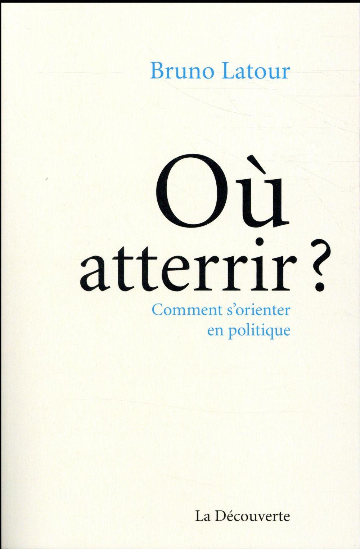 OU ATTERRIR ? COMMENT S'ORIENTER EN POLITIQUE