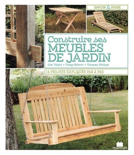 CONSTRUIRE SES MEUBLES DE JARDIN TOLPIN GILBORN PHILLIPS C. Massin