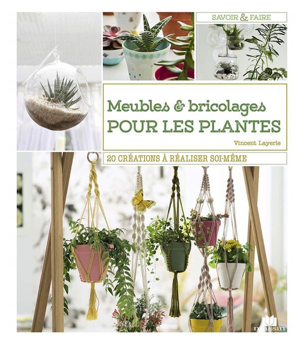 MEUBLES ET DIY SPECIAL PLANTES ! LAYERLE VINCENT CHARLES MASSIN