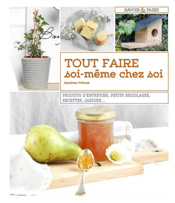 TOUT FABRIQUER SOI-MEME A LA MAISON PREVOST SANDRINE CHARLES MASSIN
