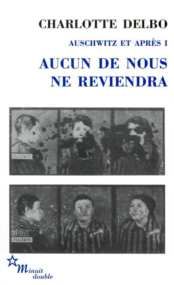 AUSCHWITZ ET APRES T.1  -  AUCUN DE NOUS NE REVIENDRA DELBO, CHARLOTTE MINUIT