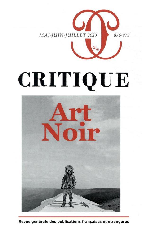 REVUE CRITIQUE N.876878  -  MAI-JUIN-JUILLET 2020  -  ART NOIR