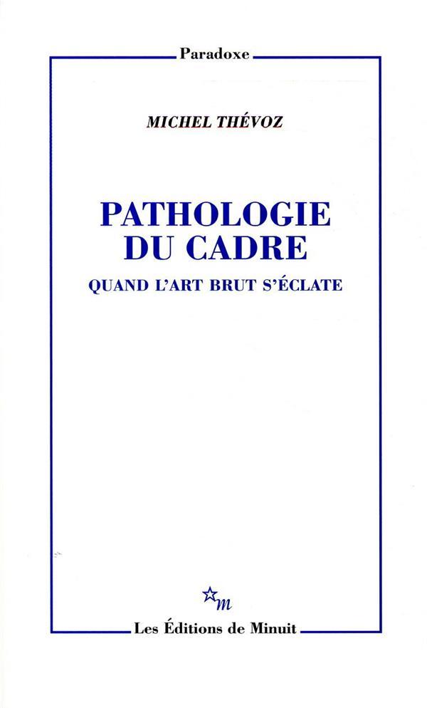 PATHOLOGIE DU CADRE  -  QUAND L'ART BRUT S'ECLATE