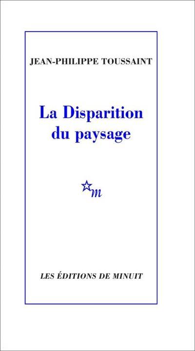 LA DISPARITION DU PAYSAGE TOUSSAINT JEAN-PHILI MINUIT