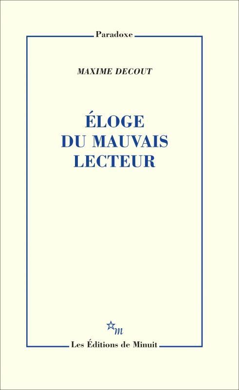 ELOGE DU MAUVAIS LECTEUR DECOUT MAXIME MINUIT