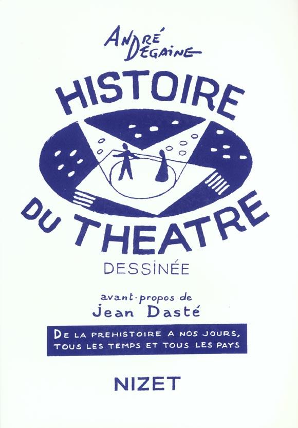 DEGAINE/ANDRE - HISTOIRE DU THEATRE DESSINEE - NIZET - DE LA PREHISTOIRE A NOS JOURS, TOUS LES TEMPS ET TOUS LES PAY