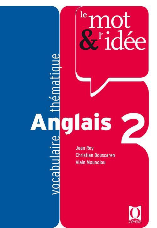 LE MOT ET L'IDEE ANGLAIS T.2  -  VOCABULAIRE THEMATIQUE