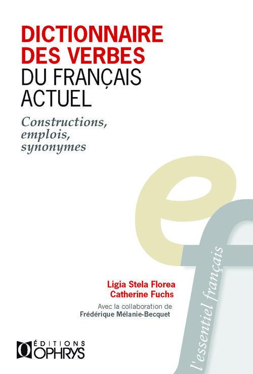 DICTIONNAIRE DES VERBES DU FRANCAIS ACTUEL  -  CONSTRUCTIONS, EMPLOIS, SYNONYMES