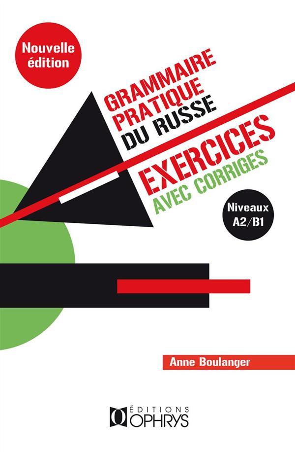 GRAMMAIRE PRATIQUE DU RUSSE  -  EXERCICES AVEC CORRIGES  -  NIVEAUX A2B1 (4E EDITION)