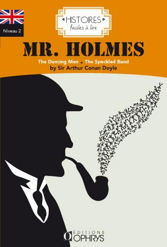 HISTOIRES FACILES A LIRE  -  ANGLAIS  -  NIVEAU 2  -  MR HOLMES  -  THE DANCING LEN  -  THE SPECKLED BAND O. HENRY ET FORBES C Ophrys