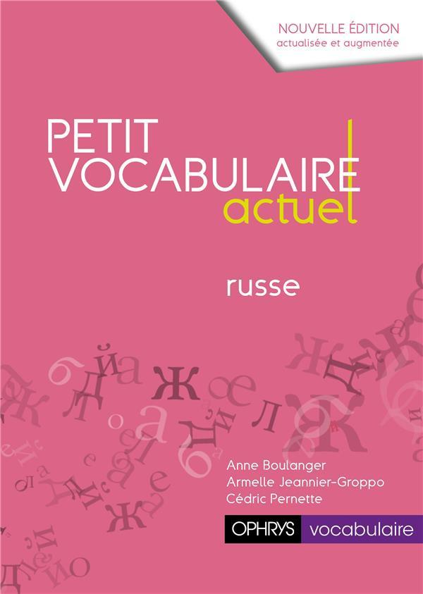 PETIT VOCABULAIRE ACTUEL - RUSSE BOULANGER, ANNE / JE OPHRYS