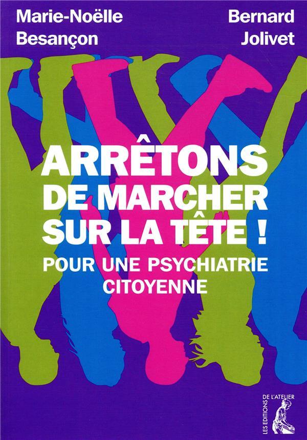 ARRETONS DE MARCHER SUR LA TETE ! - POUR UNE PSYCHIATRIE CITOYENNE