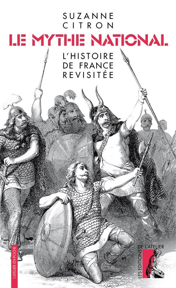 LE MYTHE NATIONAL  -  L'HISTOIRE DE FRANCE REVISITEE CITRON, SUZANNE ATELIER