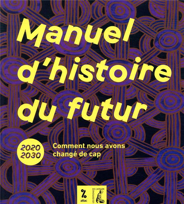 MANUEL D'HISTOIRE DU FUTUR  -  2020-2030, COMMENT NOUS AVONS CHANGE DE CAP COLLECTIF ATELIER