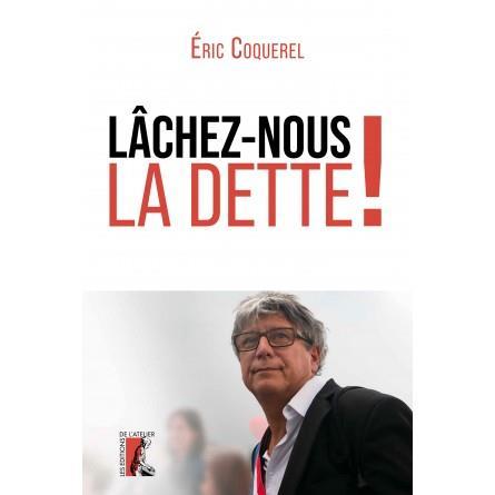 LACHEZ-NOUS LA DETTE ! COQUEREL, ERIC ATELIER