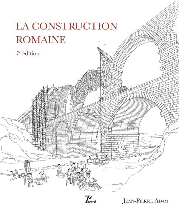 LA CONSTRUCTION ROMAINE (7E EDITION) - MATERIAUX ET TECHNIQUES ADAM JEAN PIERRE Picard